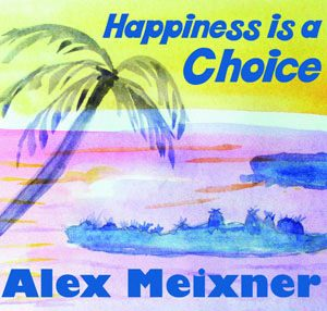 CD cover of Happiness is a Choice by Alex Meixner