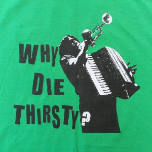 Front - Why Die Thirsty Shirt