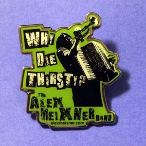 Why Die Thirsty Pin