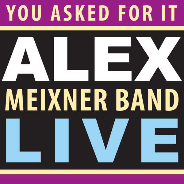 You Asked For It CD Alex Meixner Band Live Recording